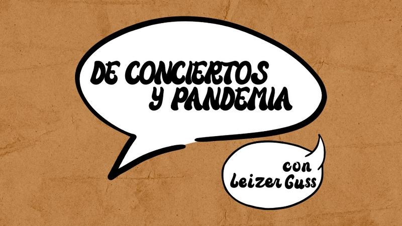 De conciertos y pandemia: con Leizer Guss